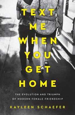 Text me when you get home : the evolution and triumph of modern female friendship Book cover