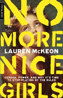 No more nice girls : gender, power, and why it's time to stop playing by the rules Book cover