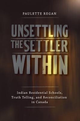 Unsettling the settler within : Indian residential schools, truth telling, and reconciliation in Canada Book cover