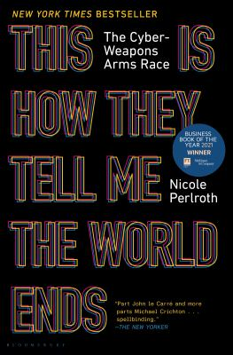 This is how they tell me the world ends : the cyberweapons arms race Book cover