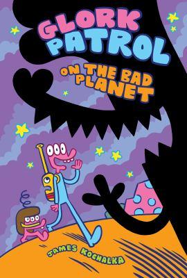 Glork Patrol. Book 1 Glork Patrol on the Bad Planet Book cover