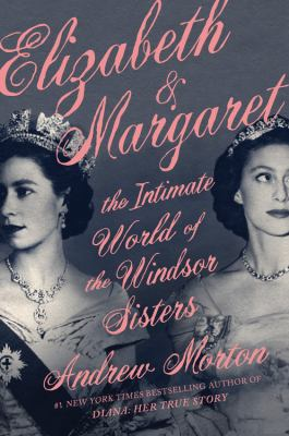 Elizabeth & Margaret : the intimate world of the Windsor sisters Book cover