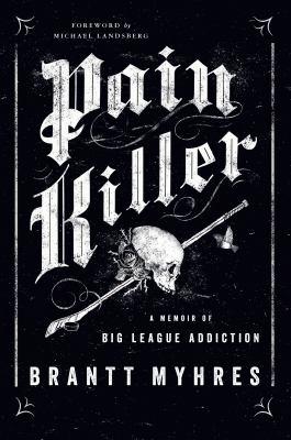 Pain killer : a memoir of big league addiction Book cover