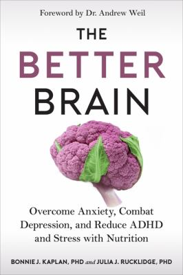 The better brain : overcome anxiety, combat depression, and reduce ADHD and stress with nutrition Book cover