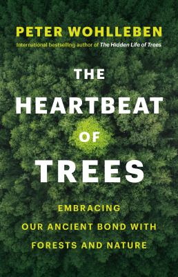 The heartbeat of trees : embracing our ancient bond with forests and nature Book cover
