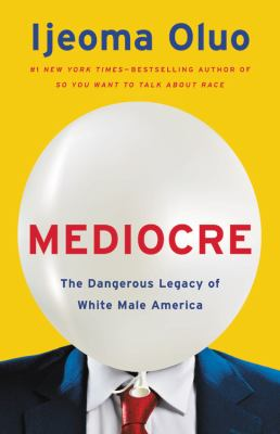 Mediocre : the dangerous legacy of white male America Book cover