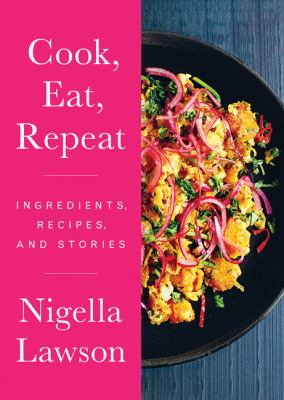 Cook, eat, repeat : ingredients, recipes and stories Book cover