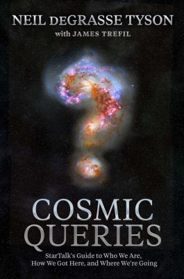 Cosmic queries : StarTalk's guide to who we are, how we got here, and where we're going Book cover