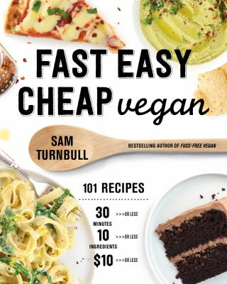 Fast easy cheap vegan : 101 recipes : 30 minutes or less, 10 ingredients or less, $10 or less Book cover