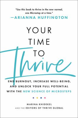 Your time to thrive : end burnout, increase well-being, and unlock your full potential with the new science of microsteps Book cover