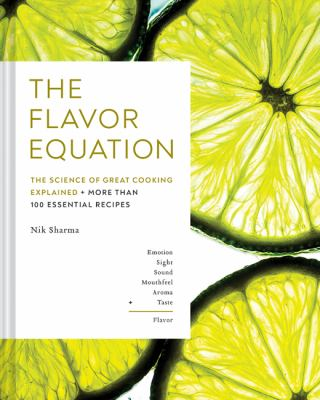 The flavor equation : the science of great cooking explained + more than 100 essential recipes Book cover