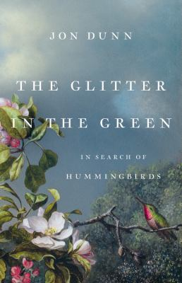 The glitter in the green : in search of hummingbirds Book cover