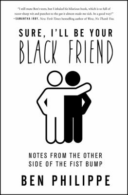 Sure, I'll be your Black friend : notes from the other side of the fist bump Book cover