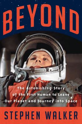 Beyond : the astonishing story of the first human to leave our planet and journey into space Book cover