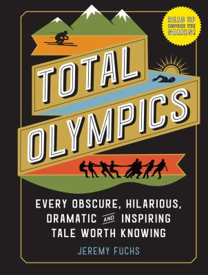 Total Olympics : every obscure, hilarious, dramatic, and inspiring tale worth knowing Book cover