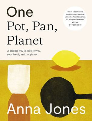 One pot, pan, planet : a greener way to cook for you, your family and the planet Book cover