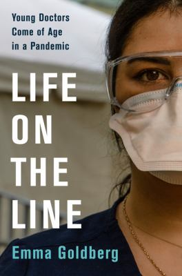 Life on the line : young doctors come of age in a pandemic Book cover