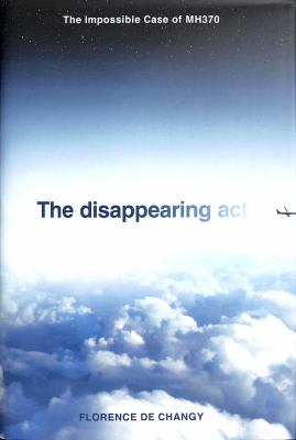 The disappearing act : the impossible case of MH370 Book cover