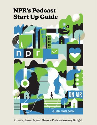 NPR's podcast start up guide : create, launch, and grow a podcast on any budget Book cover