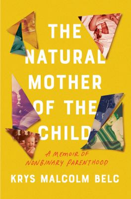 The natural mother of the child : a memoir of nonbinary parenthood Book cover