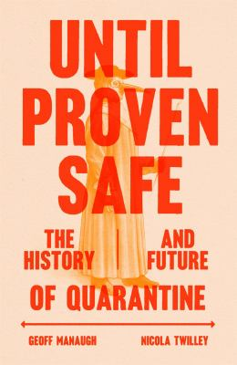 Until proven safe : the history and future of quarantine Book cover