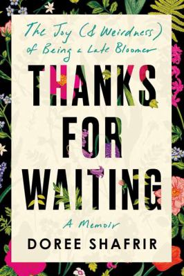 Thanks for waiting : the joy (& weirdness) of being a late bloomer Book cover