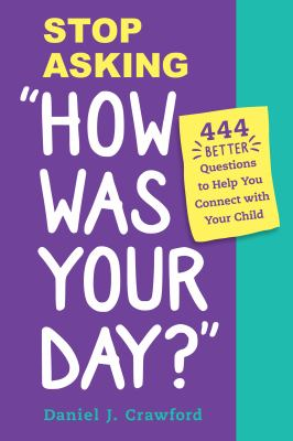 """Stop asking """"how was your day?"""" : 444 better questions to help you connect with your child Book cover"""