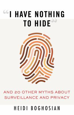 """""""I have nothing to hide"""" : and 20 other myths about surveillance and privacy Book cover"""