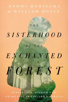 Sisterhood of the enchanted forest : sustenance, wisdom, and awakening in Finland's Karelia Book cover