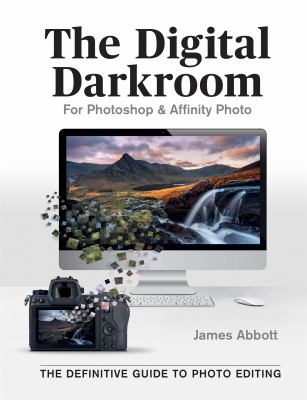 The digital darkroom for Photoshop & Affinity Photo : the definitive guide to photo editing Book cover